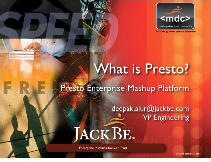 visit us @ www.jackbe.com/dev                  What is Presto? Presto Enterprise Mashup Platform                          ...