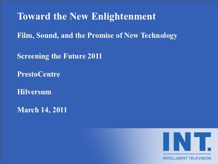 Toward the New EnlightenmentFilm, Sound, and the Promise of New TechnologyScreening the Future 2011PrestoCentreHilversumMa...