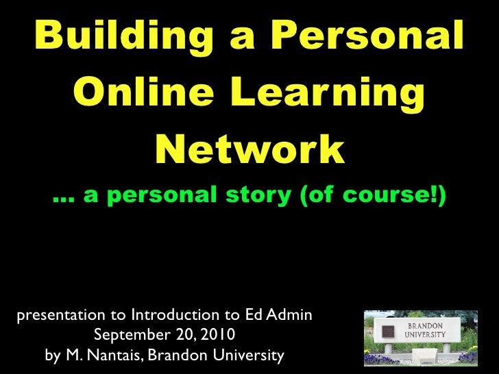 Building a Personal    Online Learning        Network     ... a personal story (of course!)     presentation to Introducti...