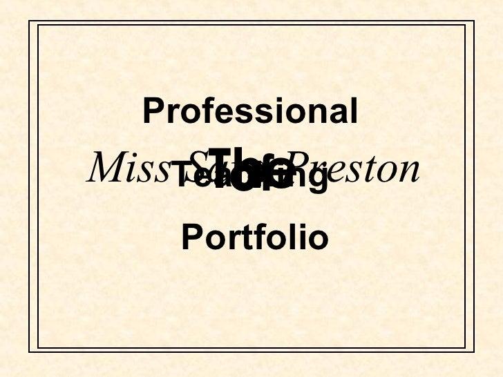 The Professional  Teaching  Portfolio of Miss Sara Preston