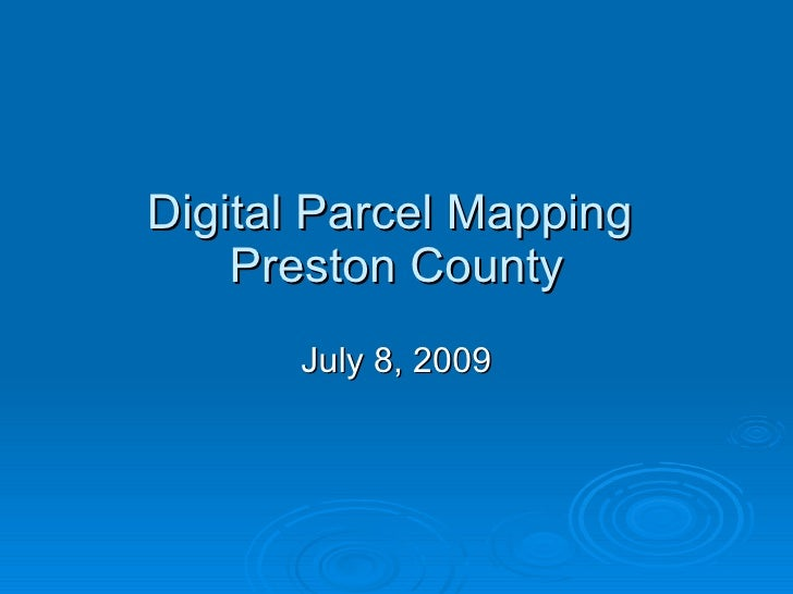 Digital Parcel Mapping  Preston County July 8, 2009