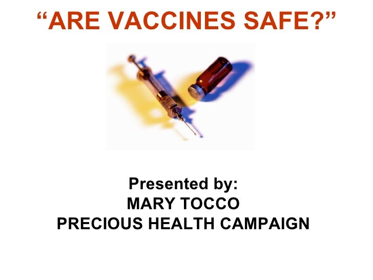 """ ARE VACCINES SAFE?"" Presented by: MARY TOCCO PRECIOUS HEALTH CAMPAIGN"
