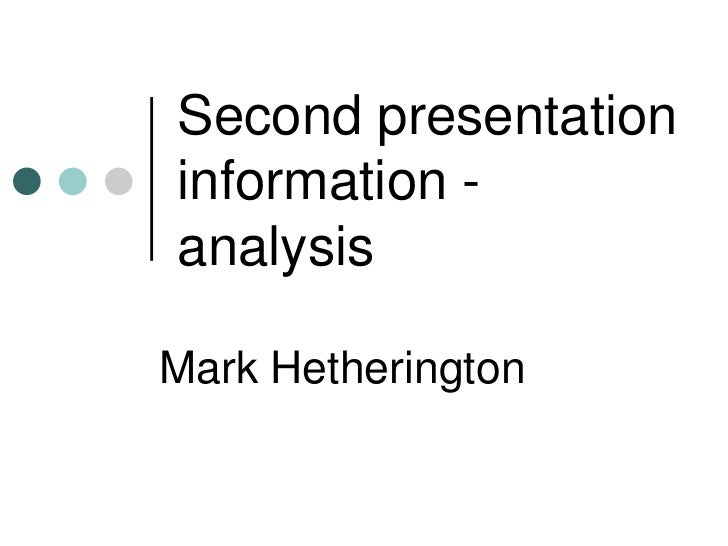 Second presentationinformation -analysisMark Hetherington