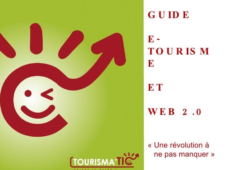 Accueil GUIDE  E-TOURISME ET  WEB 2.0 «Une révolution à  ne pas manquer»