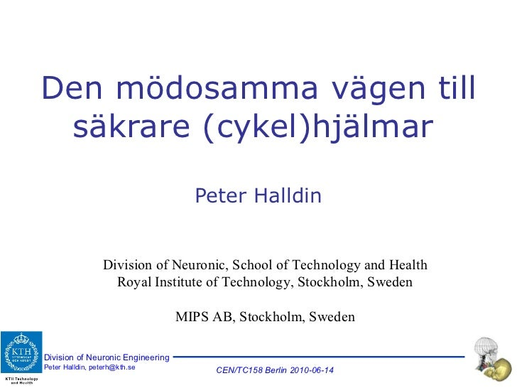 Den mödosamma vägen till säkrare (cykel)hjälmar  Peter Halldin Division of Neuronic, School of Technology and Health Royal...