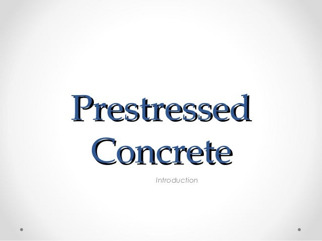 PrestressedPrestressedConcreteConcreteIntroduction