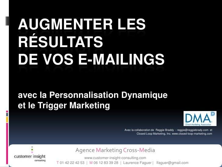AUGMENTER LES RÉSULTATS DE VOS E-MAILINGS  avec la Personnalisation Dynamique et le Trigger Marketing                     ...