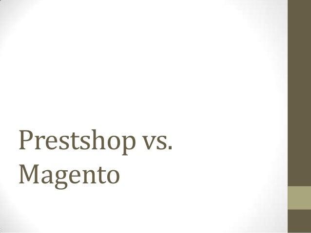 Prestshop vs. Magento