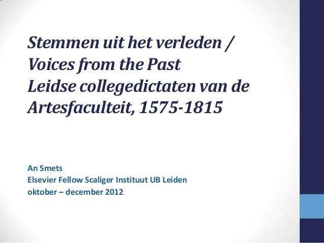 Stemmen uit het verleden /Voices from the PastLeidse collegedictaten van deArtesfaculteit, 1575-1815An SmetsElsevier Fello...