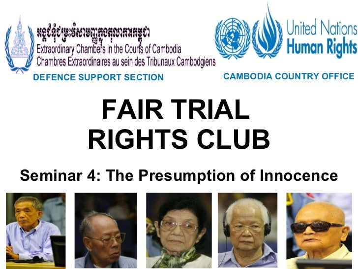 FAIR TRIAL  RIGHTS CLUB Seminar 4: The Presumption of Innocence DEFENCE SUPPORT SECTION   CAMBODIA COUNTRY OFFICE
