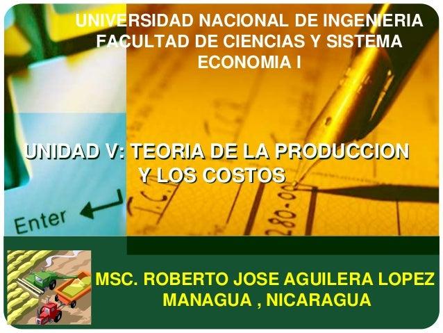UNIVERSIDAD NACIONAL DE INGENIERIA      FACULTAD DE CIENCIAS Y SISTEMA                ECONOMIA IUNIDAD V: TEORIA DE LA PRO...