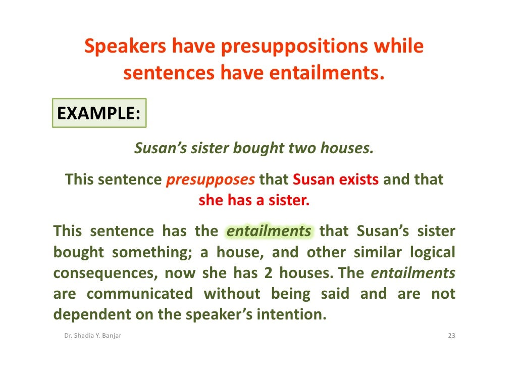 analysis of the presupposition and entailment Presupposition or entailment decide whether in the following examples the second sentence is a presupposition or an entailment of the first one.