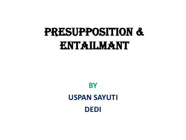 PRESUPPOSITION & ENTAILMANT  BY USPAN SAYUTI DEDI