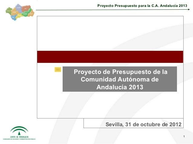 Proyecto Presupuesto para la C.A. Andalucía 2013Proyecto de Presupuesto de la  Comunidad Autónoma de       Andalucía 2013 ...