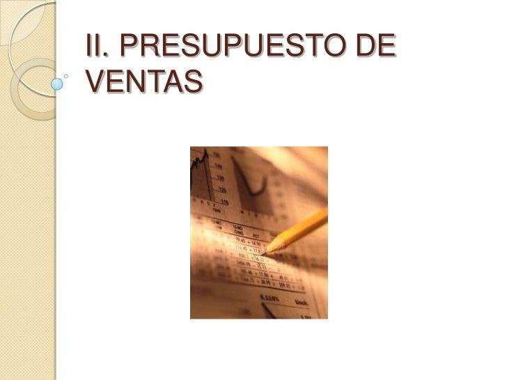 II. PRESUPUESTO DE VENTAS<br />
