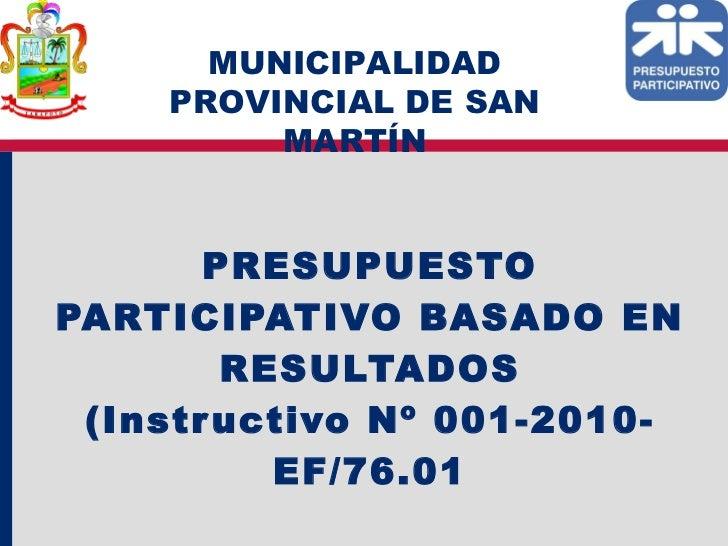 PRESUPUESTO PARTICIPATIVO BASADO EN RESULTADOS (Instructivo Nº 001-2010-EF/76.01 MUNICIPALIDAD PROVINCIAL DE SAN MARTÍN