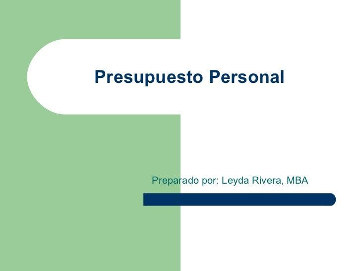 Presupuesto Personal Preparado por: Leyda Rivera, MBA