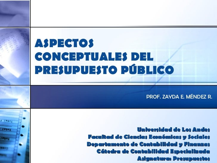 ASPECTOS  CONCEPTUALES DEL  PRESUPUESTO PÚBLICO PROF. ZAYDA E. MÉNDEZ R. Universidad de Los Andes Facultad de Ciencias Eco...