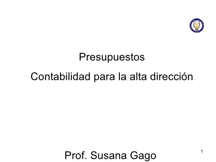 Presupuestos Contabilidad para la alta dirección Prof. Susana Gago