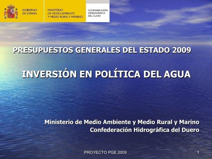 <ul><li>PRESUPUESTOS GENERALES DEL ESTADO 2009 </li></ul><ul><li>INVERSIÓN EN POLÍTICA DEL AGUA </li></ul><ul><li>Minister...