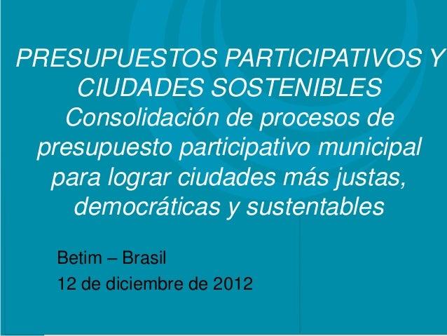 PRESUPUESTOS PARTICIPATIVOS Y      CIUDADES SOSTENIBLES     Consolidación de procesos de Proyecto: Titular presupuesto par...