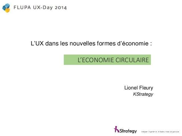 L'UX dansles nouvellesformes d'économie:  L'ECONOMIE CIRCULAIRE  Lionel Fleury  KStrategy