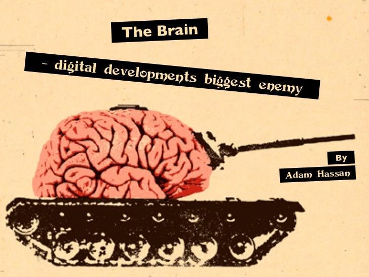 The Brain- digital d            evelopmen                      ts   biggest en                                      emy   ...