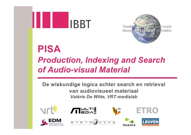 PISA Production, Indexing and Search of Audio-visual Material  De wiskundige logica achter search en retrieval           v...