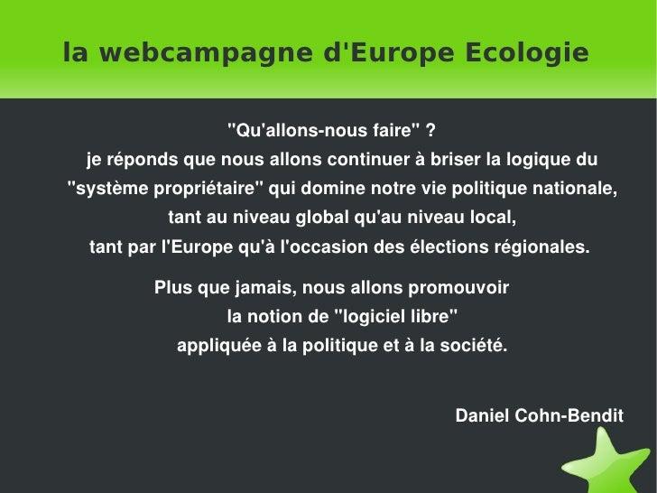 """la webcampagne d'Europe Ecologie                        """"Qu'allons-nous faire"""" ?       je réponds que nous allons continue..."""