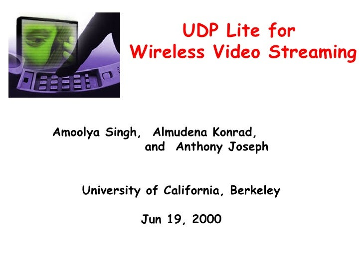 UDP Lite for  Wireless Video Streaming  Amoolya Singh,  Almudena Konrad,  and  Anthony Joseph University of California, Be...