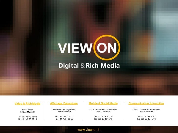 Video & Rich Media        Affichage Dynamique              Mobile & Social Media              Communication interactive   ...
