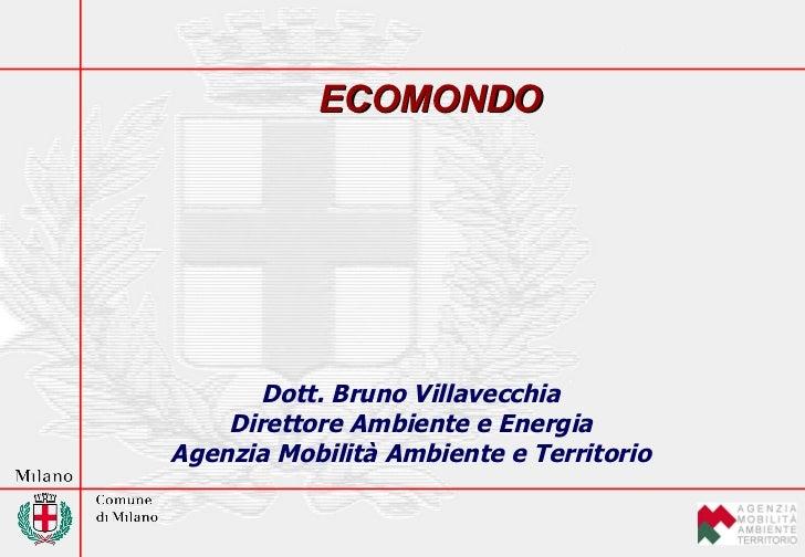 Dott. Bruno Villavecchia Direttore Ambiente e Energia Agenzia Mobilità Ambiente e Territorio ECOMONDO
