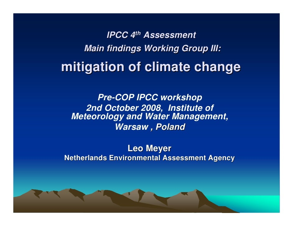 IPCC 4th Assessment     Main findings Working Group III:  mitigation of climate change        Pre-COP IPCC workshop     2n...