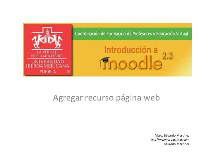Agregar recurso página web                          Mtro. Eduardo Martínez                       http//www.capacimac.com  ...
