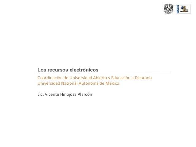 Los recursos electrónicos Coordinación de Universidad Abierta y Educación a Distancia Universidad Nacional Autónoma de Méx...