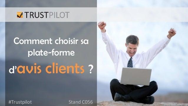 Comment choisir sa plate-forme  d'avis #Trustpilot    clients ? Stand  C056