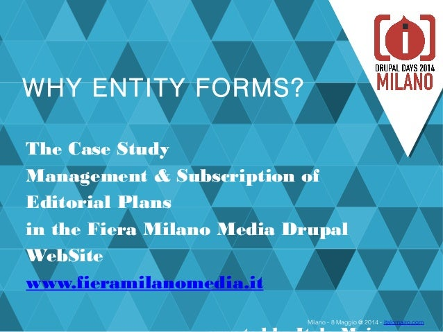 Milano - 8 Maggio @ 2014 - italomairo.com WHY ENTITY FORMS? The Case Study Management & Subscription of Editorial Plans in...