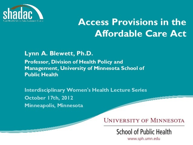 Access Provisions in the                             Affordable Care ActLynn A. Blewett, Ph.D.Professor, Division of Healt...
