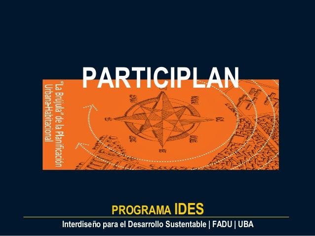 PARTICIPLAN  PROGRAMA IDES Interdiseño para el Desarrollo Sustentable | FADU | UBA