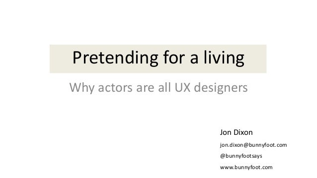 Pretending for a living - why actors are all UX designers