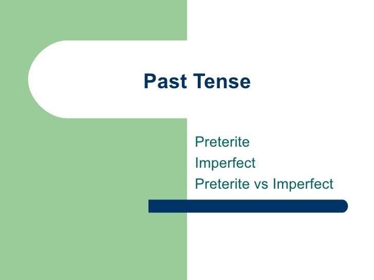 Past Tense Preterite Imperfect Preterite vs Imperfect