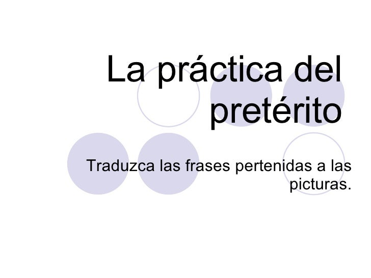 La pr áctica del  pret érito Traduzca las frases pertenidas a las picturas.