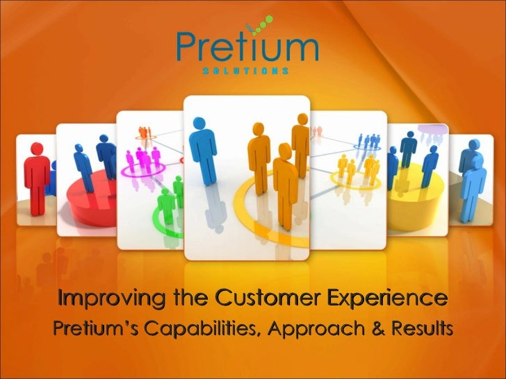 Improving the Customer Experience Pretium's Capabilities, Approach & Results