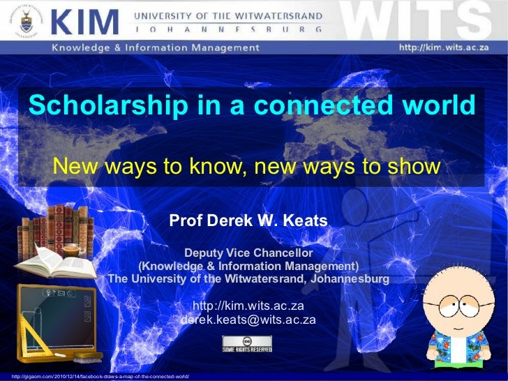 Scholarship in a connected world New ways to know, new ways to show Prof Derek W. Keats Deputy Vice Chancellor (Knowledge ...
