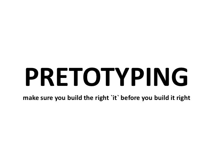PRETOTYPINGmake sure you build the right `it` before you build it right<br />