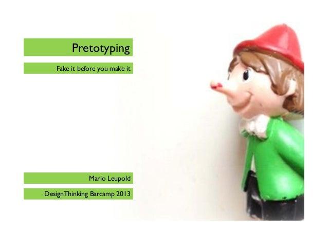 Pretotyping Fake it before you make it  Mario Leupold DesignThinking Barcamp 2013