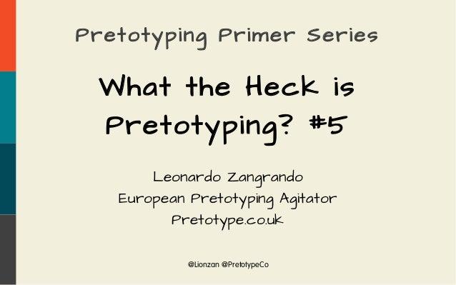 @Lionzan @PretotypeCo Pretotyping Primer Series What the Heck is Pretotyping? #5 Leonardo Zangrando European Pretotyping A...