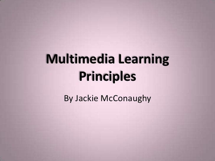 Multimedia Learning     Principles  By Jackie McConaughy