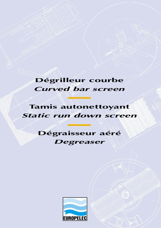 Dégrilleur courbe Curved bar screen Tamis autonettoyant Static run down screen Dégraisseur aéré Degreaser