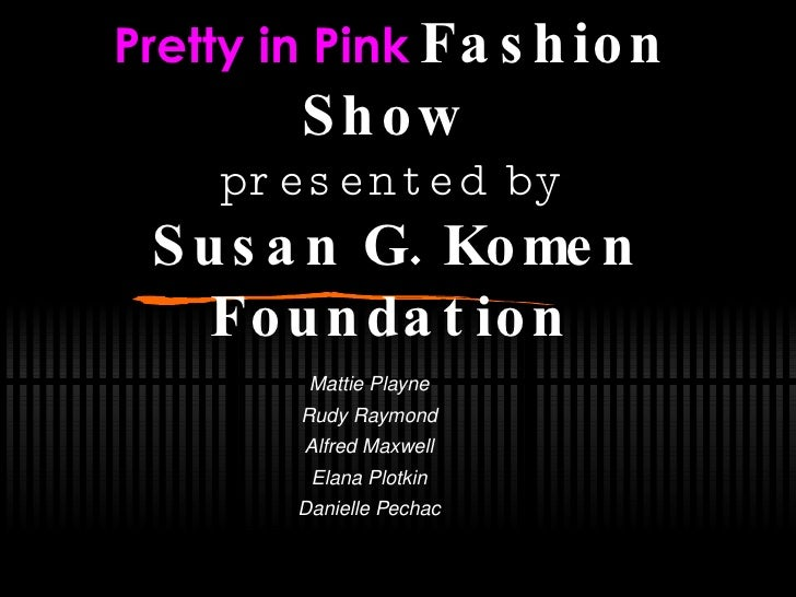 Pretty in Pink Fashion        Show     presented by  Susan G. Komen   Foundation         Mattie Playne        Rudy Raymond...